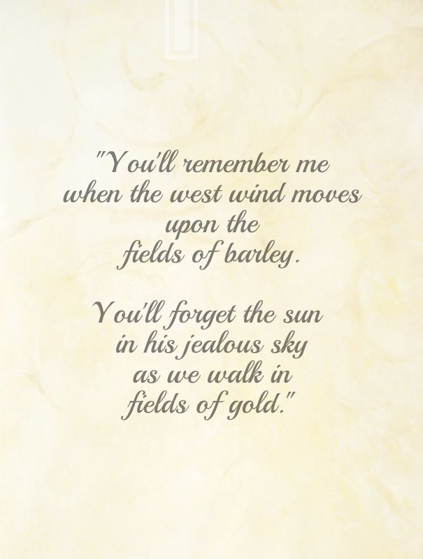 """""""Fields of Gold"""", lyrics """"Will you stay with me, will you be my love Among the fields of barley"""" 