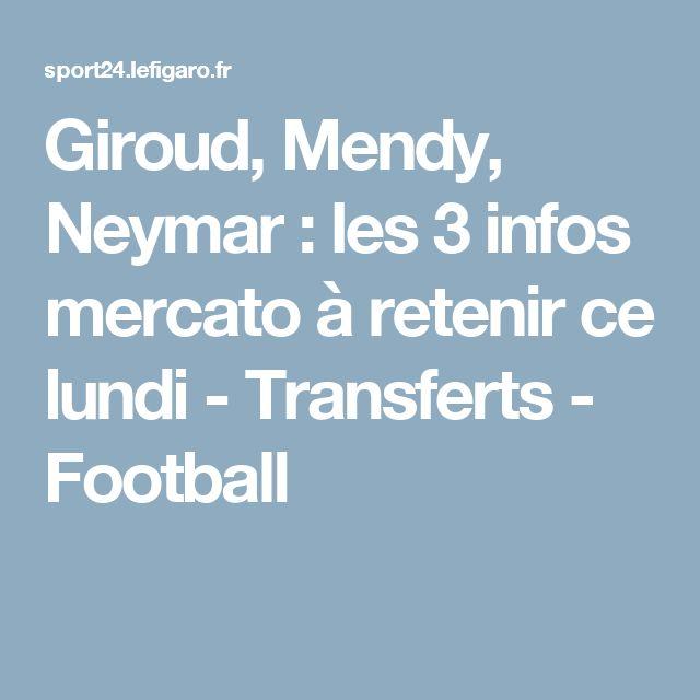 Giroud, Mendy, Neymar : les 3 infos mercato à retenir ce lundi - Transferts - Football