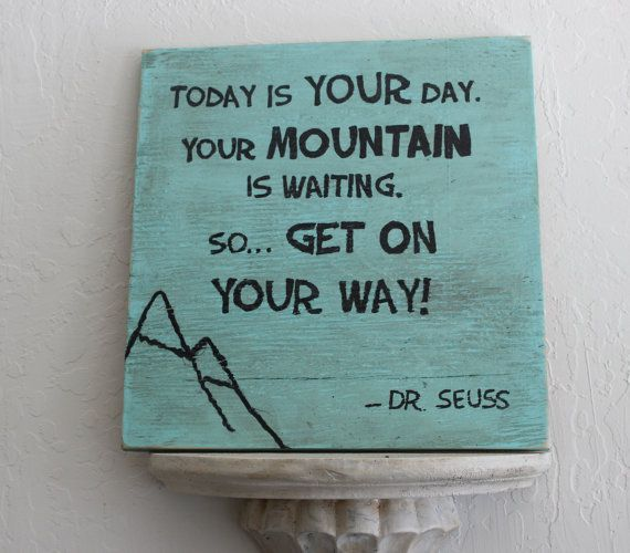 wooden sign, Dr. Seuss, today is your day, your mountain