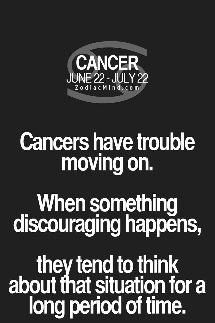 Cancer Zodiac Sign has trouble moving on...