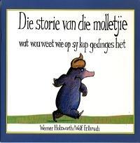 Die Storie Van Die Molletjie Wat Wou Weet Wie Op Sy Kop Gedinges Het, deur Werner Holzwarth