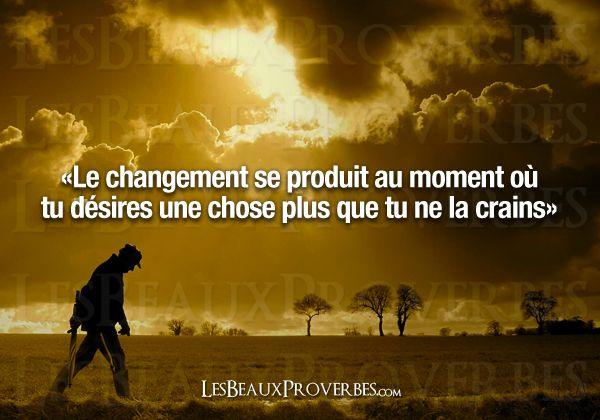 Le changement se produit au moment où tu désires une chose plus que tu ne la crains.