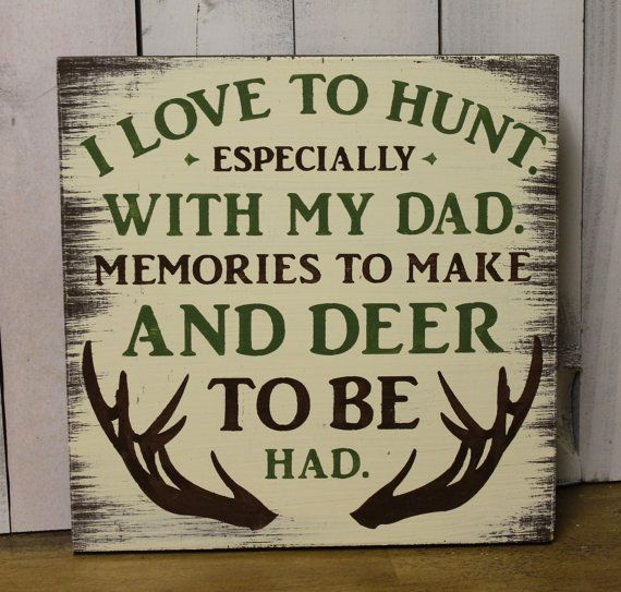 I Love to HUNT/Especially with my DAD/Sign/Child Sign/U Pick Colors/Boys Room/Girls Room/Father's Day Gift/Hunter/Hunting Decor/Wood Sign