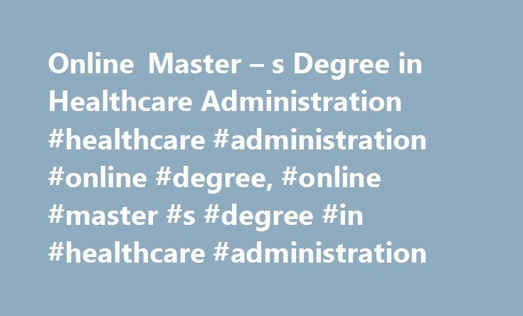 Online Master – s Degree in Healthcare Administration #healthcare #administration #online #degree, #online #master #s #degree #in #healthcare #administration http://michigan.remmont.com/online-master-s-degree-in-healthcare-administration-healthcare-administration-online-degree-online-master-s-degree-in-healthcare-administration/  # Online Master's Degree in Healthcare Administration Read on to learn more about online master's degree programs in healthcare administration. See what the…