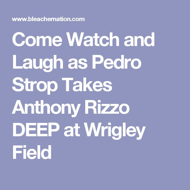 Come Watch and Laugh as Pedro Strop Takes Anthony Rizzo DEEP at Wrigley Field