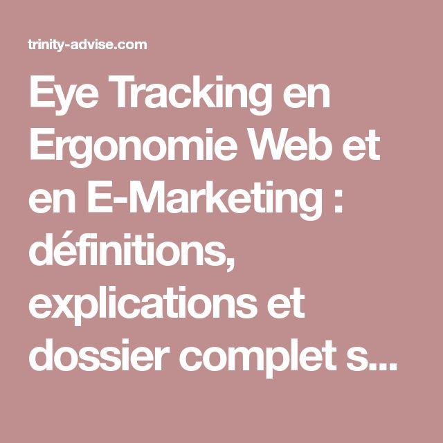 Eye Tracking en Ergonomie Web et en E-Marketing : définitions, explications et dossier complet sur l'oculométrie   Conseil Internet, Formations E-Marketing   Trinity Advise