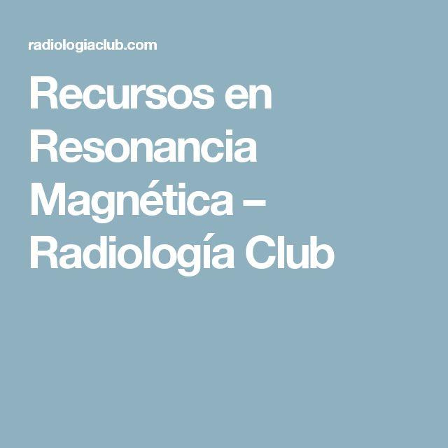 Recursos en Resonancia Magnética – Radiología Club