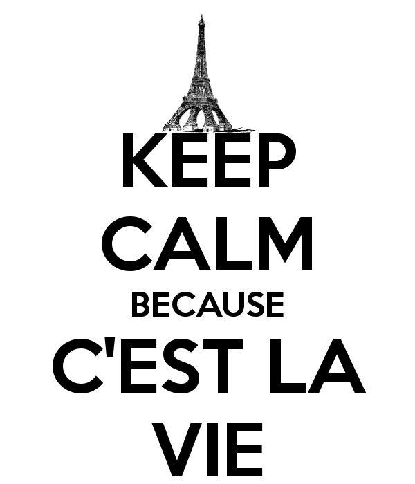 """KEEP CALM BECAUSE C'EST LA VIE! Oh and C'EST LA VIE means """"IT IS LIFE""""!"""