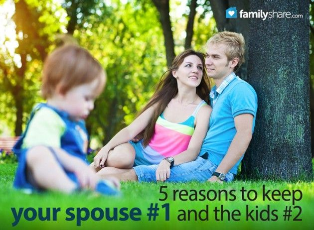 5 reasons to keep your spouse #1 and the kids #2