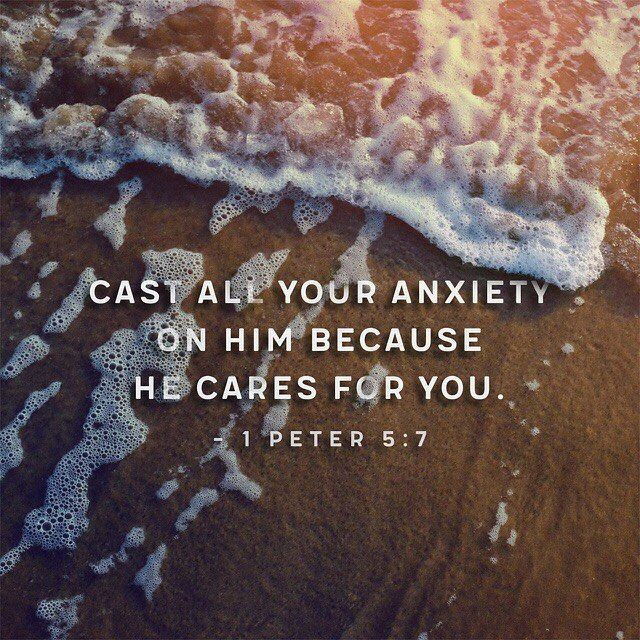 "1 Peter 5:7 ""Cast all your anxiety on Him, because He cares for you"" Philippians 4:6-7 ""Be anxious for nothing, but in everything by prayer and supplication with thanksgiving let your requests be known to God. And the peace of God, which surpasses all comprehension will guard your hearts and your minds in Christ Jesus."""