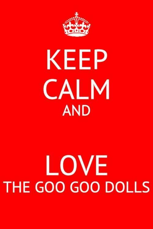 keep calm and love the Goo Goo Dolls <3