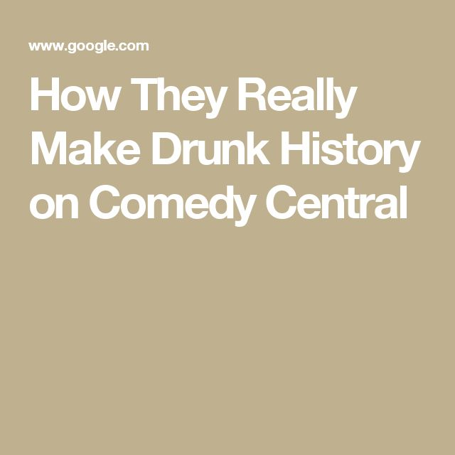 How They Really Make Drunk History on Comedy Central
