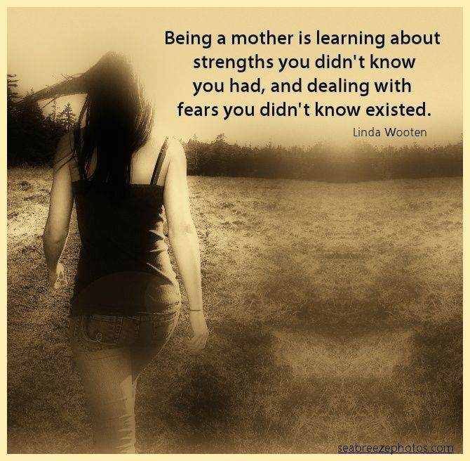 Being A Mother Is Learning About The Strengths You Didn 39 T
