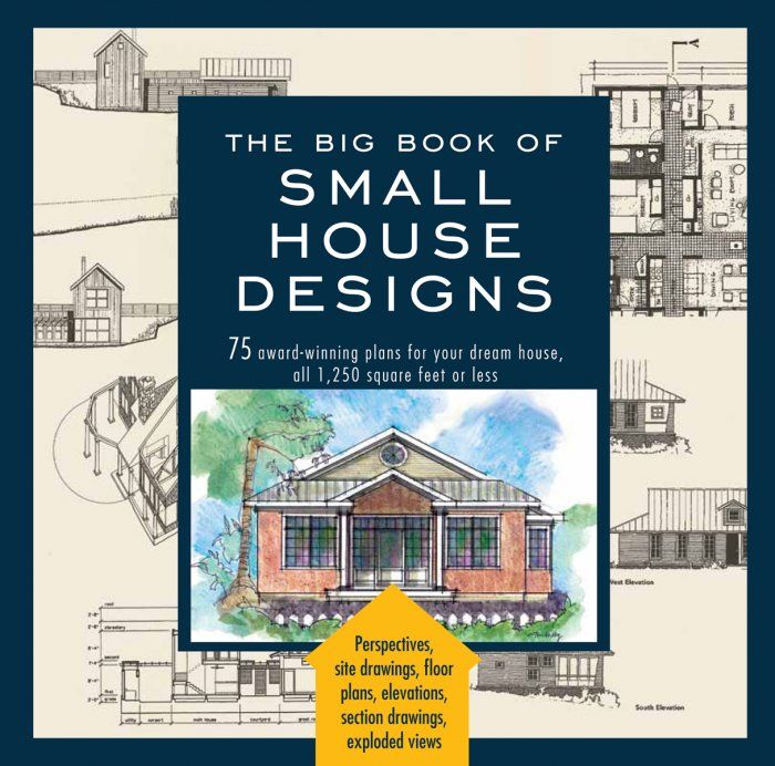 Big Book Of Small House Designs 75 Award Winning Plans For Your Architecture Design Home Garden In 2020 Small House Small House Design Small House Design Exterior