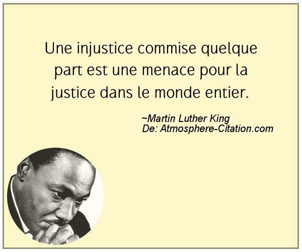 Une injustice commise quelque part est une menace pour la justice dans le monde entier.  Trouvez encore plus de citations et de dictons sur: http://www.atmosphere-citation.com/populaires/une-injustice-commise-quelque-part-est-une-menace-pour-la-justice-dans-le-monde-entier.html?