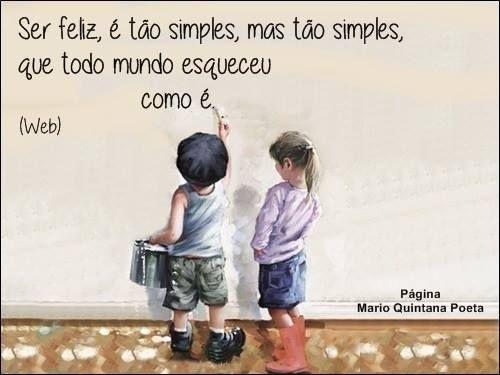 Ser feliz e tão simples,mais tão simples,que todo mundo se esqueceu como é.                                                          SER FELIZ!