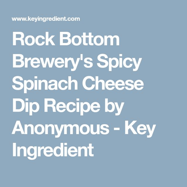 Rock Bottom Brewery's Spicy Spinach Cheese Dip Recipe by Anonymous - Key Ingredient