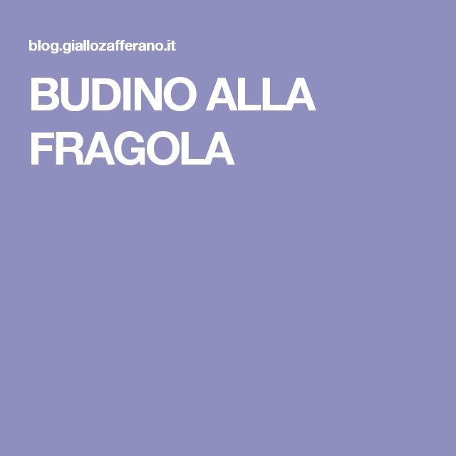 BUDINO ALLA FRAGOLA