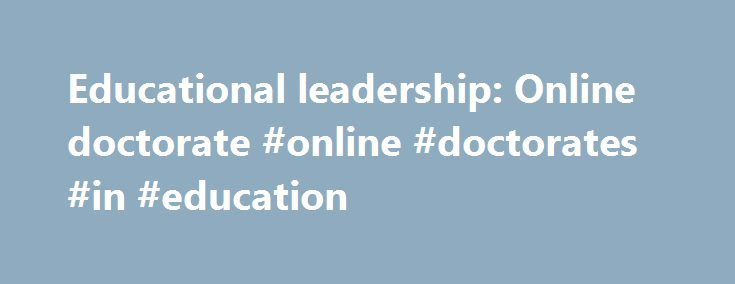 Educational leadership: Online doctorate #online #doctorates #in #education http://vps.remmont.com/educational-leadership-online-doctorate-online-doctorates-in-education/  # Average salary increase 2 1 Bureau of Labor Statistics, U.S. Department of Labor, Occupational Outlook Handbook, 2016-17 Edition, Special Education Teachers 2 Percentage by which the average base salary of a full-time teacher in a U.S. public elementary or secondary schools with a master's degree exceeds that of a…
