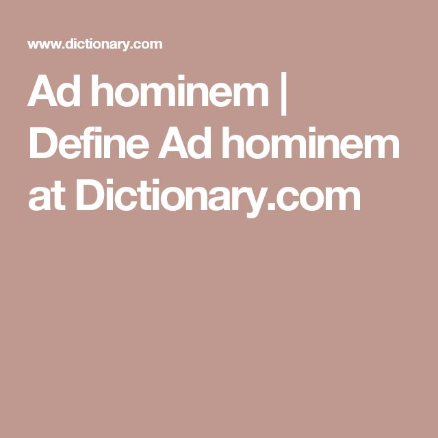 Ad hominem   Define Ad hominem at Dictionary.com