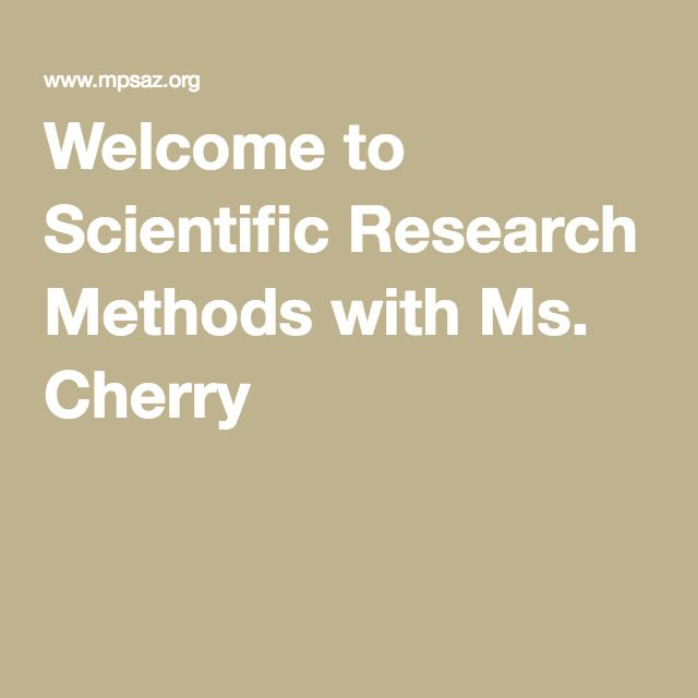 Welcome to Scientific Research Methods with Ms. Cherry