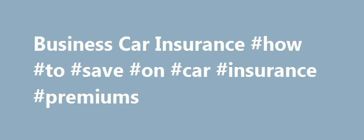 Business Car Insurance #how #to #save #on #car #insurance #premiums http://new-jersey.nef2.com/business-car-insurance-how-to-save-on-car-insurance-premiums/  # Business car insurance A standard car insurance policy covers your car for so-called social, domestic and personal use, which includes everyday driving such as visiting friends, the shops or a day out. Many policies also automatically cover your car if you commute to and from a regular place of work. So, if you drive the car to the…