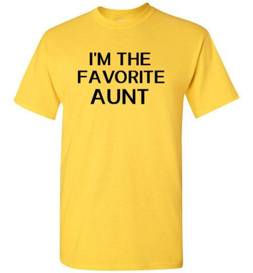 I'm The Favorite Aunt Shirt by Tshirt Unicorn Each shirt is made to order using digital printing in the USA. Allow 3-5 days to print the order and get it shippe