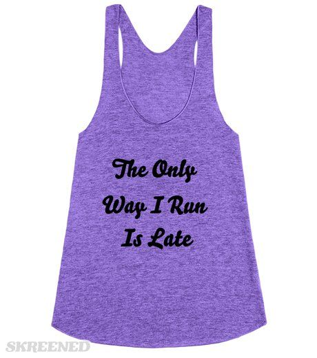 Always Running Late | People always asking why you never run? Never mind them, and let them know that with this hilarious shirt! #Skreened