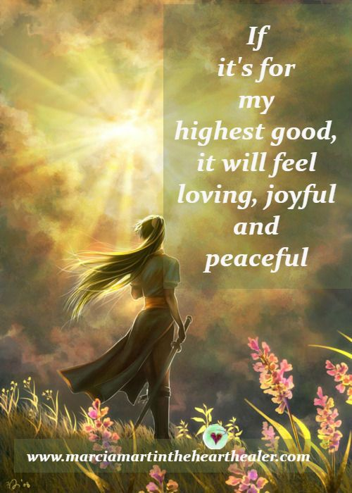If it's for my highest good, it will feel loving, joyful and peaceful. Highest good, Love, Joy, Peace, Awakening, Positive Quotes