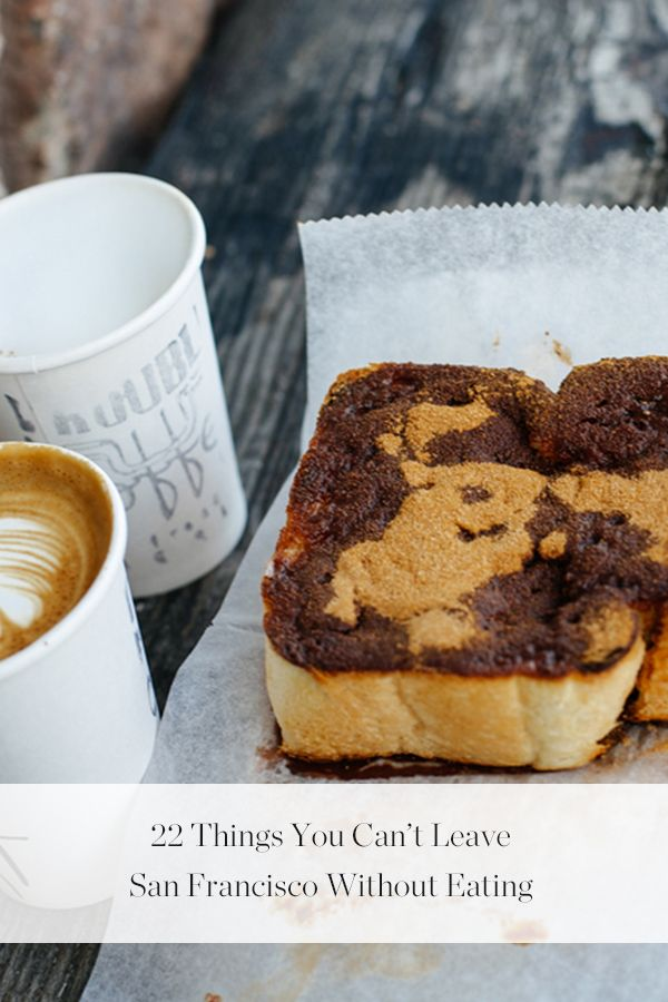 22 Things You Can't Leave San Francisco Without Eating