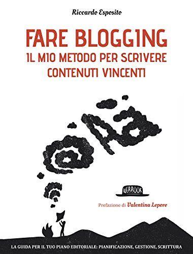 Fare blogging: Il mio metodo per scrivere contenuti vincenti di [Esposito, Riccardo]