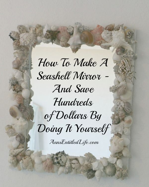 How To Make A Seashell Mirror; easy step by step instructions to make your own seashell mirror saving you hundreds of dollars over retail on this simple DIY project. http://www.annsentitledlife.com/crafts/how-to-make-a-seashell-mirror/