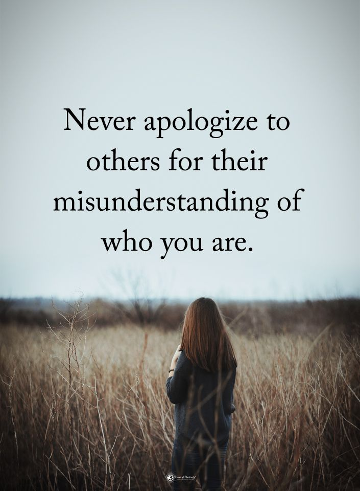 Never apologize to others for their misunderstanding of who you are.  #powerofpositivity #positivewords  #positivethinking #inspirationalquote #motivationalquotes #quotes #life #love #hope #faith #respect #apologize #misunderstanding