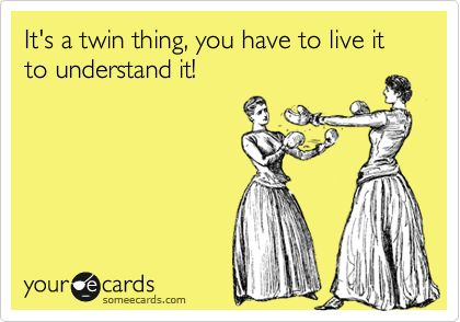 It's a twin thing, you have to live it to understand it!