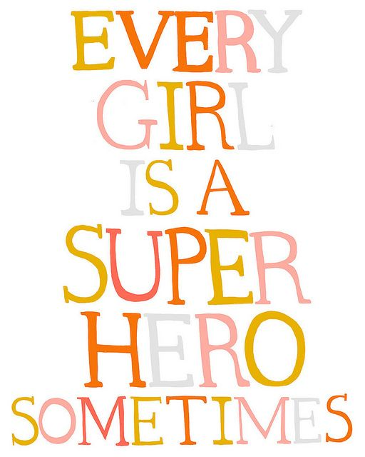reminds me SO much of @Jessica Fast - girls are superheroes when they need to be!