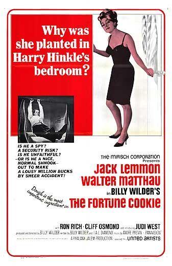 Judi West, Jack Lemmon, Walter Matthau, Ron Rich. Director: Billy Wilder. IMDB: 7.4 _______________________ http://en.wikipedia.org/wiki/The_Fortune_Cookie http://www.rottentomatoes.com/m/fortune_cookie/ http://www.tcm.com/tcmdb/title/15862/The-Fortune-Cookie/ Article: http://www.tcm.com/tcmdb/title/15862/The-Fortune-Cookie/articles.html http://www.allmovie.com/movie/the-fortune-cookie-v18280