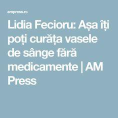 Lidia Fecioru: Așa îți poți curăța vasele de sânge fără medicamente | AM Press