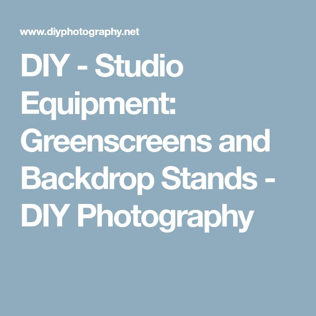DIY - Studio Equipment: Greenscreens and Backdrop Stands - DIY Photography