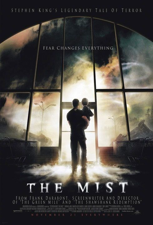 The Mist (2007)~ As a species we're fundamentally insane. Put more than two of us in a room, we pick sides and start dreaming up reasons to kill one another. Why do you think we invented politics and religion?