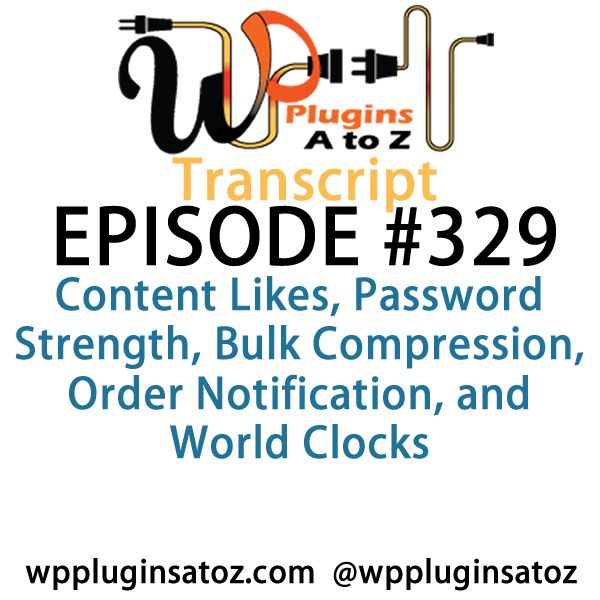 Transcript of Episode 329 WP #Plugins A to Z - http://plugins.wpsupport.ca/transcript-episode-329-wp-plugins-z/