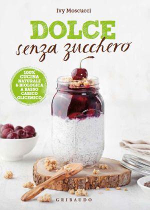 Ricettario Dolce Senza Zucchero