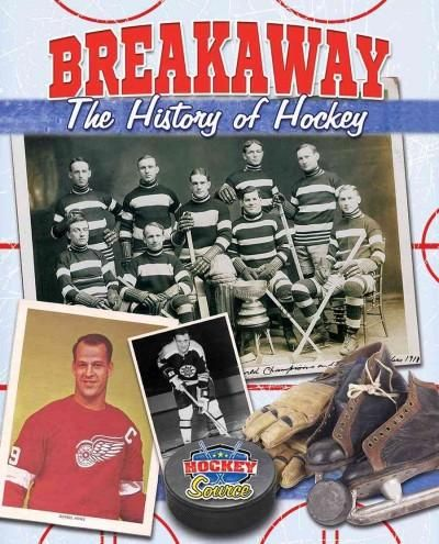 Breakaway!: The History of Hockey