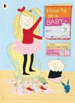How to Be a Baby, by Me the Big Sister: another great book by Sally Lloyd-Jones!