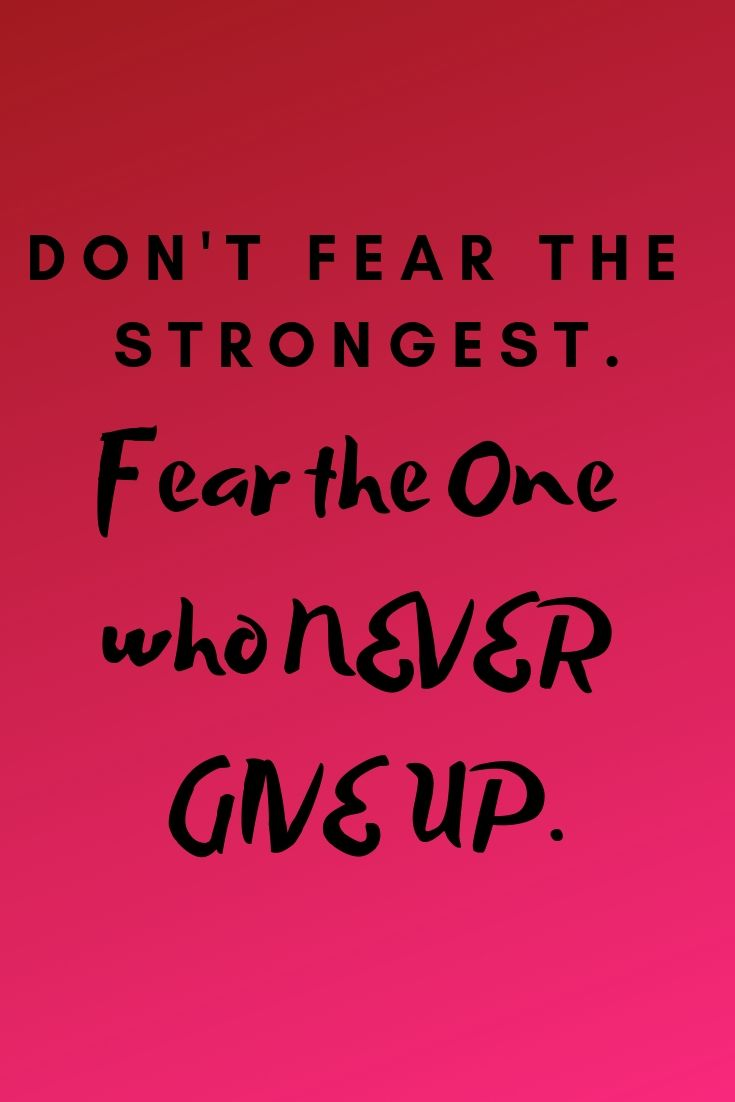 Don t fear the strongest Fear the one who never give up