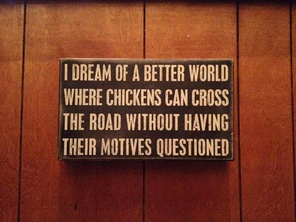 Chickens and their motives for crossing the road!