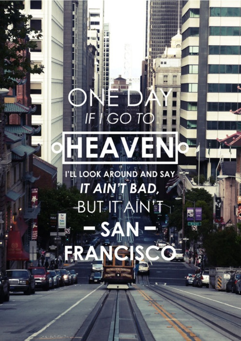 : Favorite Places, Quotes, Ain T San, Sanfrancisco, San Francisco, City, Herb Caen
