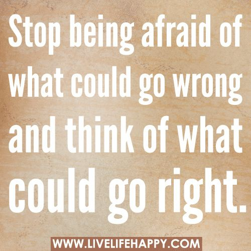 Stop Being Afraid Of What Could Go Wrong: Daily Reminder, Remember This, Life Lessons, Living Happy, Motivation Quotes, Positive Thoughts, Comforters Zone, Changing Quotes, Inspiration Quotes