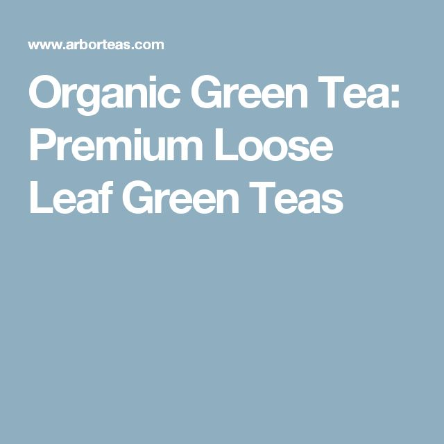 Organic Green Tea: Premium Loose Leaf Green Teas