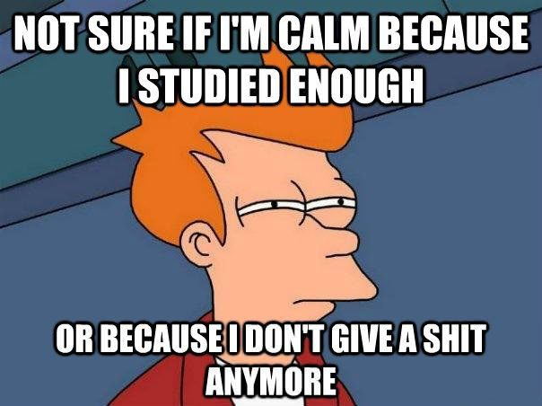 Not gonna lie I've felt like this after studying for some US tests...lol