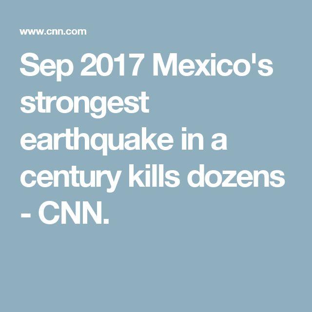 Sep 8, 2017, 8.1M. Mexico's strongest earthquake in a century kills dozens - CNN.